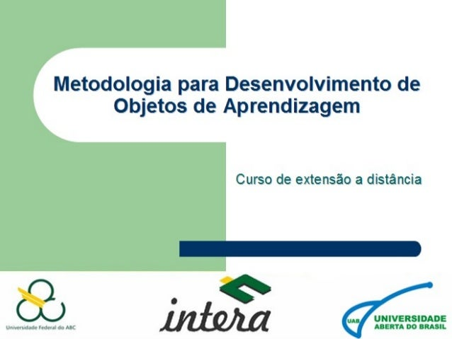 Curso a distância: Metodologia para Desenvolvimento de Objetos de Aprendizagem