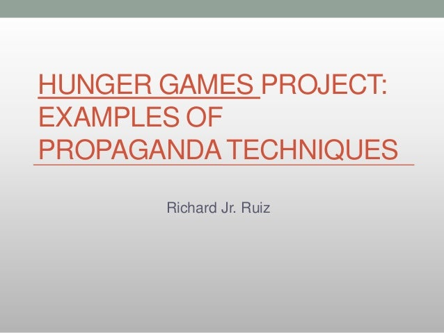 HUNGER GAMES PROJECT:EXAMPLES OFPROPAGANDATECHNIQUESRichard Jr. Ruiz