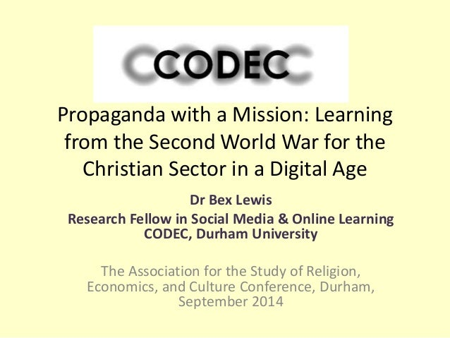 Propaganda with a Mission: Learning  from the Second World War for the  Christian Sector in a Digital Age  Dr Bex Lewis  R...
