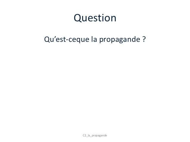 QuestionQu'est-ceque la propagande ?          C2_la_propagande