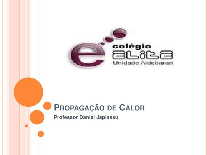 PROPAGAÇÃO DE CALORProfessor Daniel Japiassú