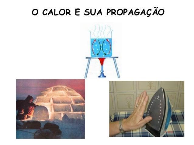 O CALOR E SUA PROPAGAÇÃO