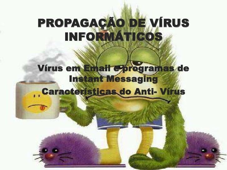 PROPAGAÇÃO DE VÍRUS INFORMÁTICOS<br />Vírus em Email e programas de Instant Messaging<br />Características do Anti- Vírus<...