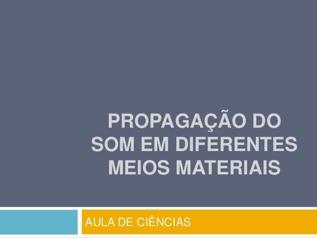 PROPAGAÇÃO DO  SOM EM DIFERENTES  MEIOS MATERIAIS  AULA DE CIÊNCIAS
