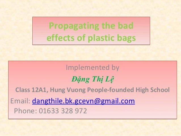 Propagating the bad          effects of plastic bags                Implemented by                  Đặng Thị Lệ Class 12A1...