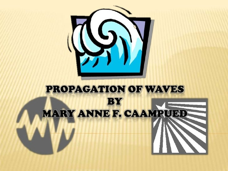 Propagation of WavesbyMary Anne F. Caampued<br />