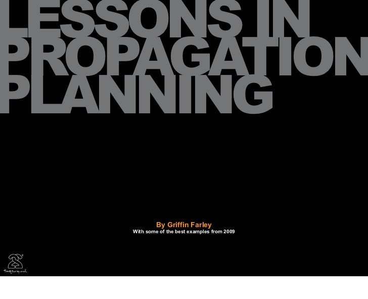 LESSONS IN PROPAGATION PLANNING               By Griffin Farley     With some of the best examples from 2009