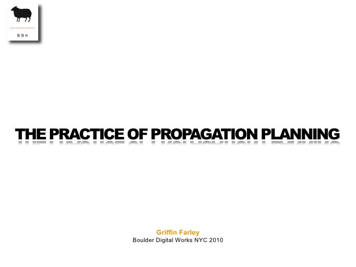 THE PRACTICE OF PROPAGATION PLANNING                    Griffin Farley             Boulder Digital Works NYC 2010