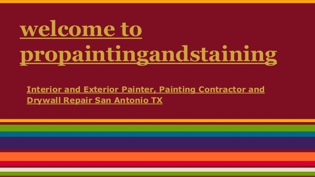 Welcome To Propaintingandstaining Interior And Exterior Painter, Painting  Contractor And Drywall Repair San Antonio TX ...