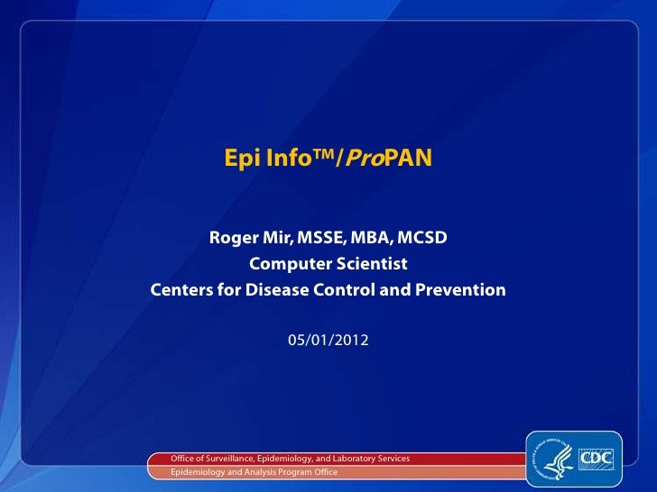 Epi Info™/ProPAN      Roger Mir, MSSE, MBA, MCSD            Computer ScientistCenters for Disease Control and Prevention  ...