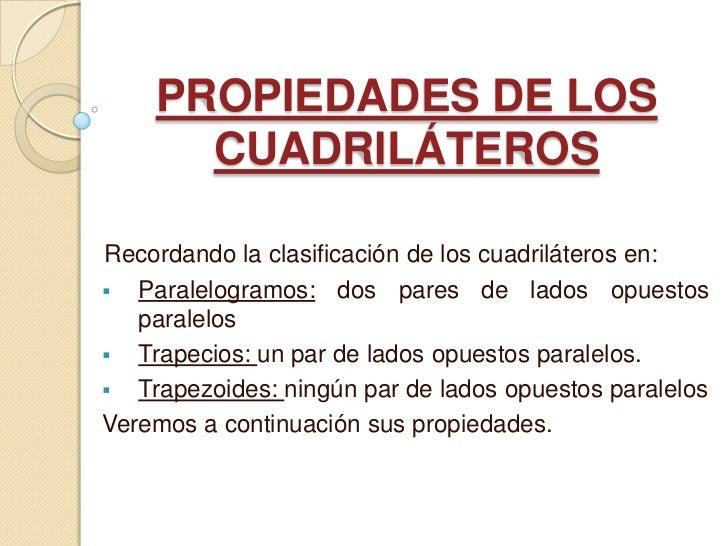 PROPIEDADES DE LOS      CUADRILÁTEROSRecordando la clasificación de los cuadriláteros en: Paralelogramos: dos pares de la...