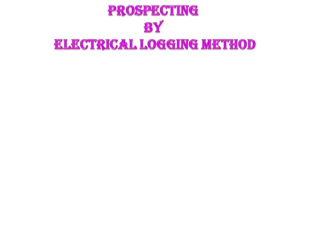 Introduction Well logging Types of Well Logging Electrical Logging Types of Electrical Logging Spontaneous Potential Loggi...