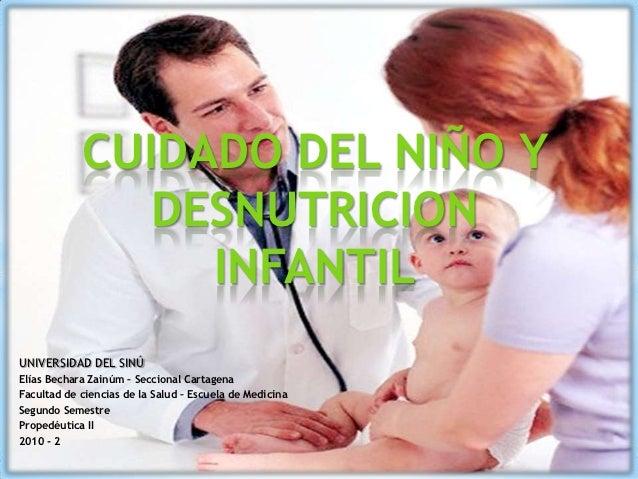CUIDADO DEL NIÑO Y               DESNUTRICION                 INFANTILUNIVERSIDAD DEL SINÚElías Bechara Zainúm – Seccional...