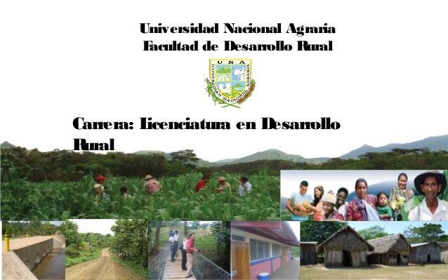 Universidad Nacional Agraria        Facultad de Desarrollo RuralCarrera: Licenciatura en DesarrolloRural
