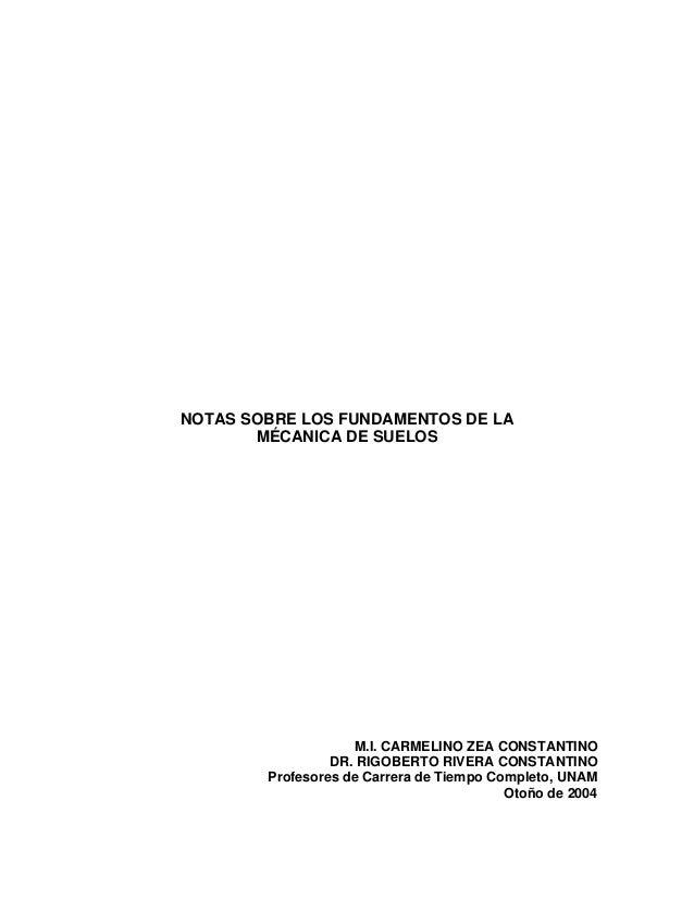 NOTAS SOBRE LOS FUNDAMENTOS DE LA MÉCANICA DE SUELOS M.I. CARMELINO ZEA CONSTANTINO DR. RIGOBERTO RIVERA CONSTANTINO Profe...