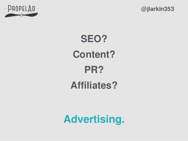 SEO? @jlarkin353 Content? PR? Advertising. Affiliates?