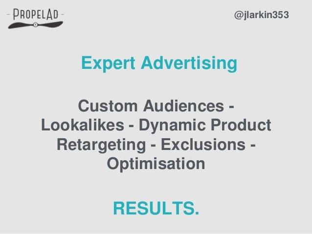 @jlarkin353 Expert Advertising Custom Audiences - Lookalikes - Dynamic Product Retargeting - Exclusions - Optimisation RES...