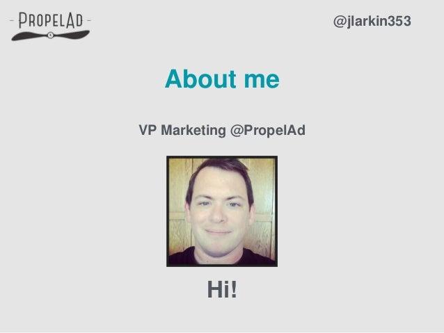 About me VP Marketing @PropelAd Hi! @jlarkin353
