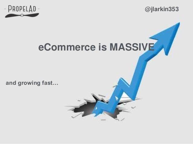 eCommerce is MASSIVE @jlarkin353 and growing fast…