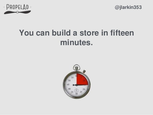 You can build a store in fifteen minutes. @jlarkin353