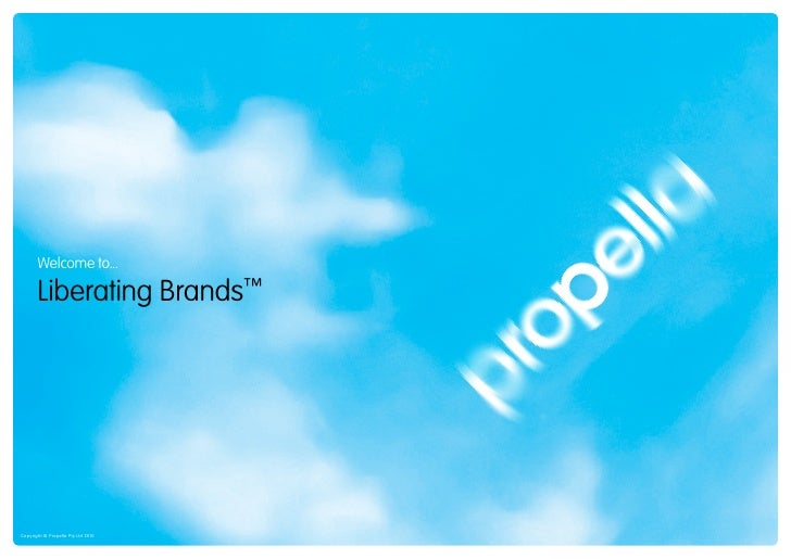 Welcome to...         Liberating Brands™     Copyright © Propella Pty Ltd 2010