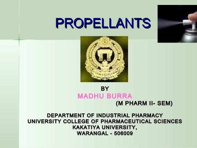 PROPELLANTSPROPELLANTS BYBY MADHU BURRA (M PHARM II- SEM)(M PHARM II- SEM) DEPARTMENT OF INDUSTRIAL PHARMACYDEPARTMENT OF ...