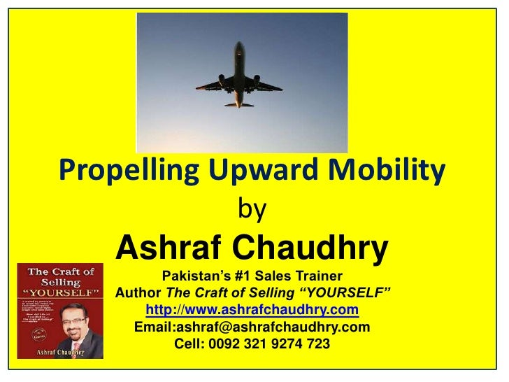 """Propelling Upward MobilitybyAshraf ChaudhryPakistan's #1 Sales TrainerAuthor The Craft of Selling """"YOURSELF""""http://www.ash..."""