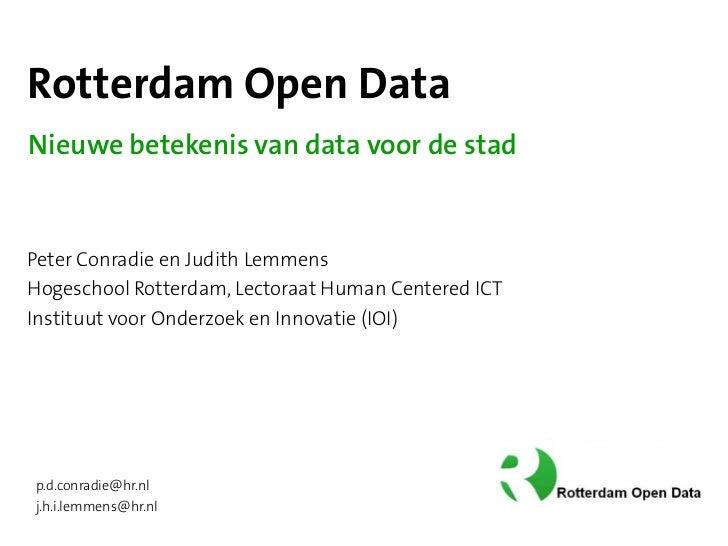 Rotterdam Open DataNieuwe betekenis van data voor de stadPeter Conradie en Judith LemmensHogeschool Rotterdam, Lectoraat H...