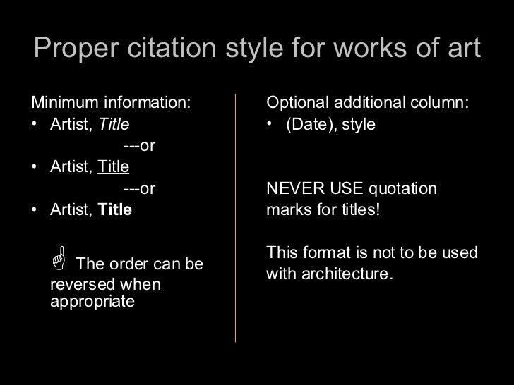 Proper citation style for works of art <ul><li>Minimum information: </li></ul><ul><li>Artist,  Title </li></ul><ul><li>---...