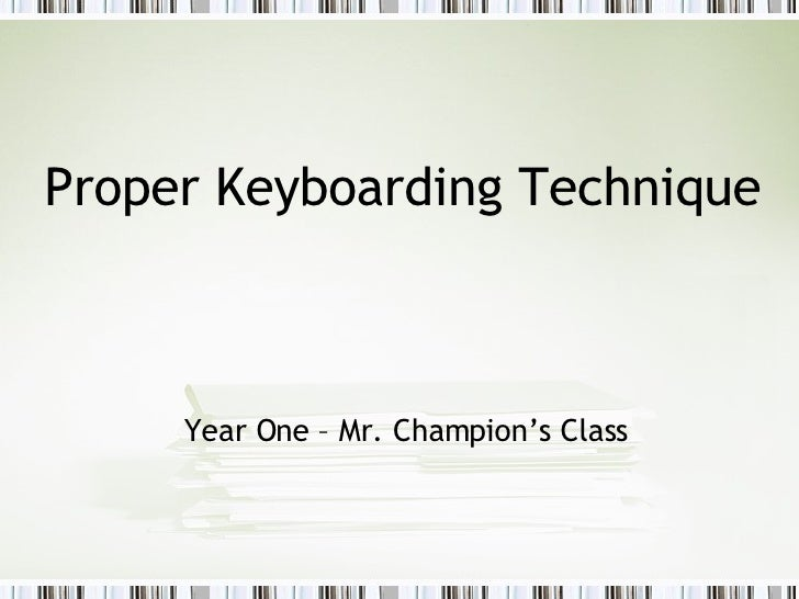 Proper Keyboarding Technique Year One – Mr. Champion's Class