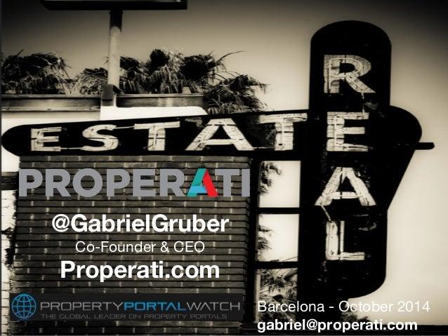 Barcelona - October 2014  gabriel@properati.com  @GabrielGruber  Co-Founder & CEO  Properati.com