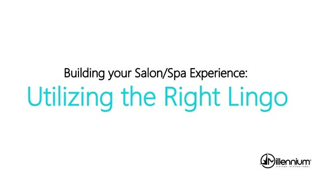 Building Your Salon Spa Experience Utilizing The Right Lingo