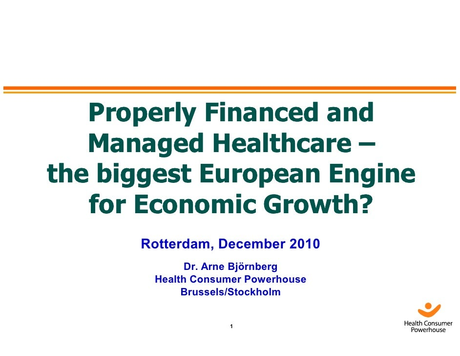 Properly Financed and   Managed Healthcare –the biggest European Engine   for Economic Growth?      Rotterdam, December 20...