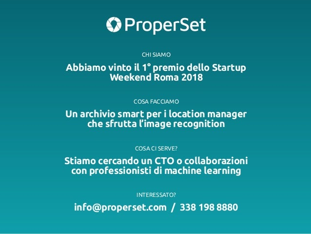 COSA CI SERVE? Stiamo cercando un CTO o collaborazioni con professionisti di machine learning INTERESSATO? info@properset....