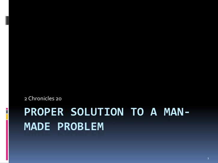 Proper solution to a man-made problem<br />2 Chronicles 20<br />1<br />