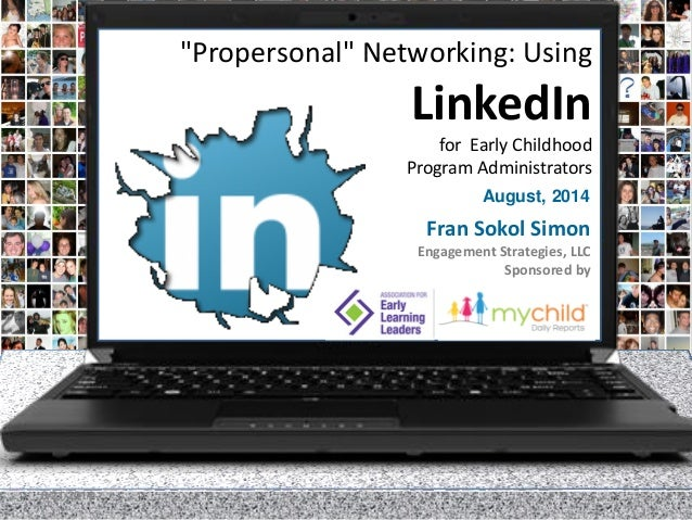 """Copyright Fran Simon, 2014 1  August, 2014  """"Propersonal"""" Networking: UsingLinkedIn for Early ChildhoodProgramAdministrato..."""