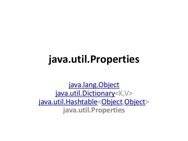 java.util.Properties java.lang.Object java.util.Dictionary<K,V> java.util.Hashtable<Object,Object> java.util.Properties