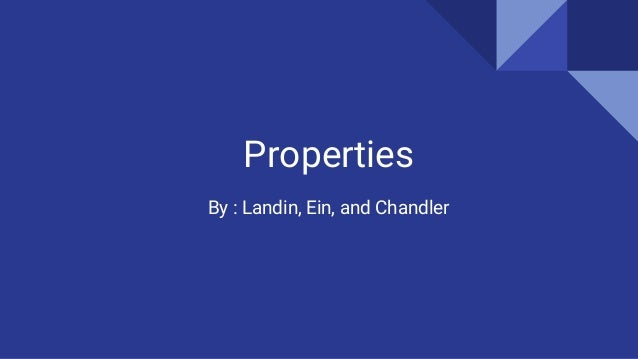 Properties By : Landin, Ein, and Chandler