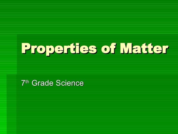 Properties of Matter 7 th  Grade Science