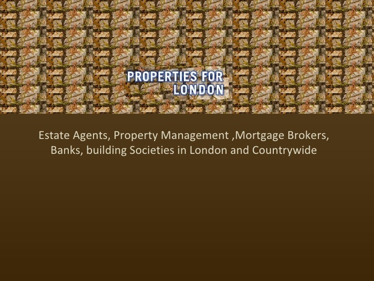 Estate Agents, Property Management ,Mortgage Brokers, Banks, building Societies in London and Countrywide
