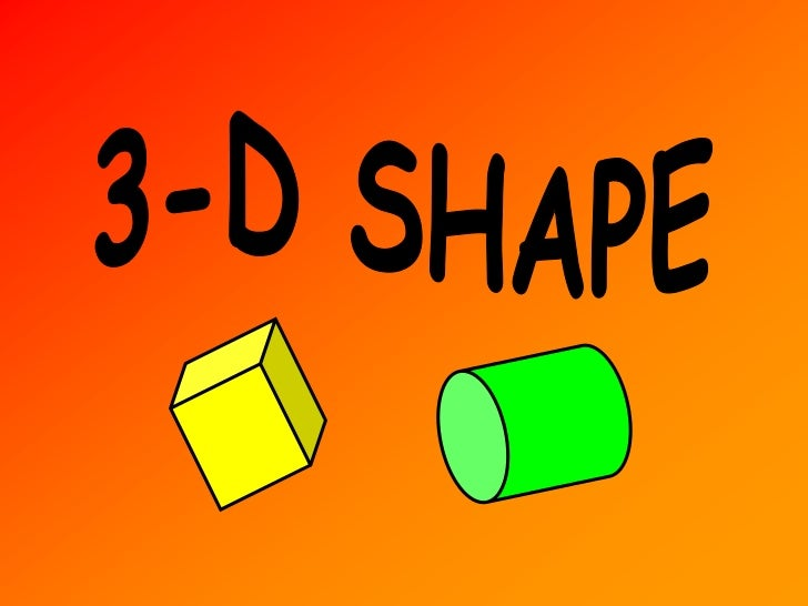 What is a 3-D Shape?This is a cube                     height                              lengthIt has 3 dimensions – len...
