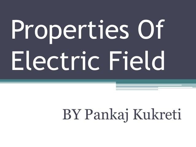 Properties Of Electric Field BY Pankaj Kukreti