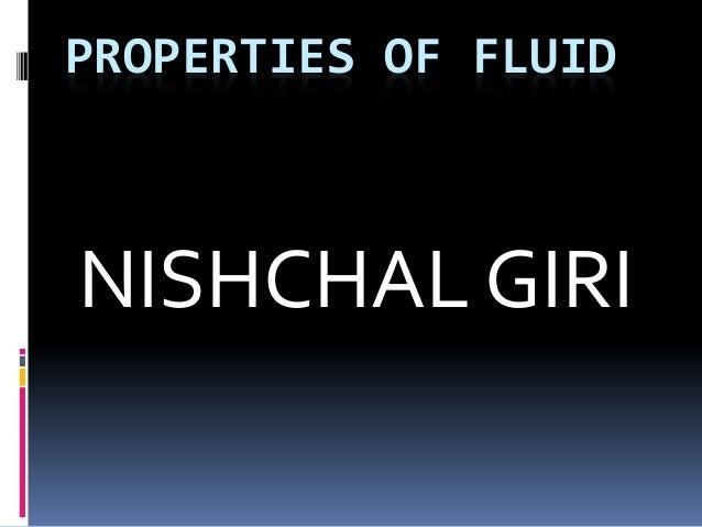 PROPERTIES OF FLUID NISHCHAL GIRI