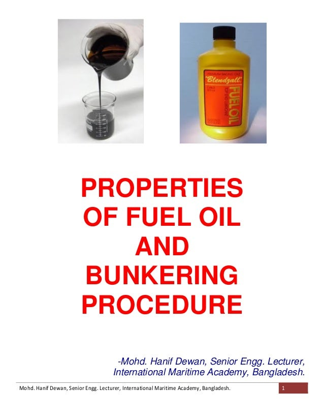 PROPERTIES OF FUEL OIL AND BUNKERING PROCEDURE -Mohd. Hanif Dewan, Senior Engg. Lecturer, International Maritime Academy, ...