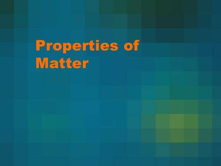 Properties of Matter<br />