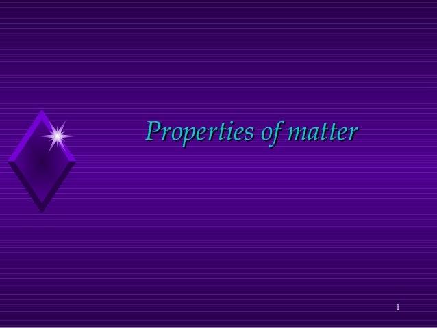 1 Properties of matterProperties of matter