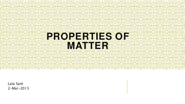 PROPERTIES OF MATTER Lata Sant 2-Mar-2015