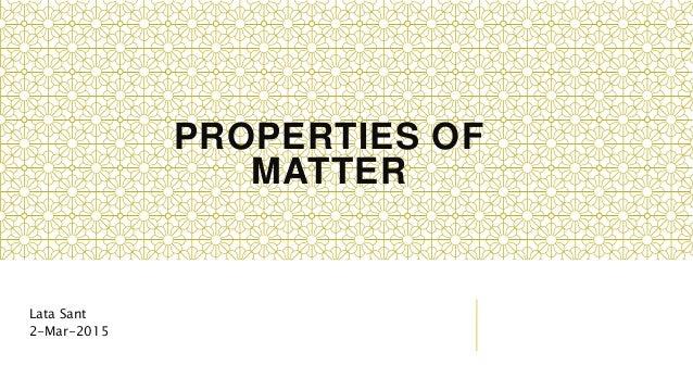 PROPERTIES OF MATTER Lata Sant 2-Mar-2015