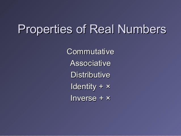 Properties of Real NumbersProperties of Real Numbers CommutativeCommutative AssociativeAssociative DistributiveDistributiv...