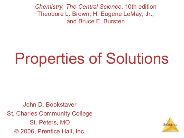 Chemistry, The Central Science, 10th edition Theodore L. Brown; H. Eugene LeMay, Jr.; and Bruce E. Bursten  Properties of ...